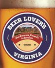Beer Lover's Virginia: Best Breweries, Brewpubs & Beer Bars (Beer Lovers) Cover Image