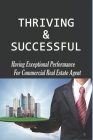 Thriving & Successful: Having Exceptional Performance For Commercial Real Estate Agent: How To Spark Exceptional Performance Cover Image