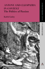 'Antony and Cleopatra' in Context: The Politics of Passion (Anthem Perspectives in Literature) Cover Image