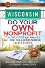 Wisconsin Do Your Own Nonprofit: The Only GPS You Need for 501c3 Tax Exempt Approval Cover Image