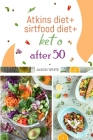 Atkins diet + sirtfood diet + keto after 50 Cover Image