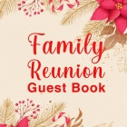 Family Reunion Guest Book: Perfect Family Reunion Guest Book / Guest Book For Family Get Together. Ideal Family Memory Book / Family Book. Great Cover Image