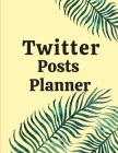 Twitter posts planner: Organizer to Plan All Your Posts & Content Cover Image