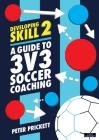 Developing Skill 2: A Guide to 3v3 Soccer Coaching Cover Image