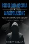 Psicologia Oscura & Manipolazione: Impara a Leggere Rapidamente le Persone. Scopri gli Inganni, Difenditi dalle Persone Tossiche, Riconosci le Tecnich Cover Image