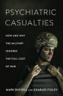 Psychiatric Casualties: How and Why the Military Ignores the Full Cost of War Cover Image