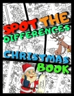 Spot the Differences Christmas Book: Find the Difference Puzzle Coloring Book for Kids Ages 4-8 - Spot The Difference Brain Game Book for Smart Childr Cover Image