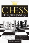 Chess For Beginners: The Easiest Guide to Learn Chess. Know the Rules and Discover the Best Openings and Strategies to Demolish Your Oppone Cover Image