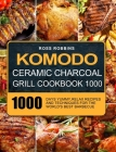 Komodo Ceramic Charcoal Grill Cookbook 1000: 1000 Days Yummy, Relax Recipes and Techniques for the World's Best Barbecue Cover Image
