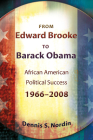 From Edward Brooke to Barack Obama: African American Political Success, 1966-2008 Cover Image
