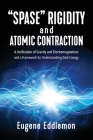 Spase Rigidity and Atomic Contraction: A Unification of Gravity and Electromagnetism and a Framework for Understanding Dark Energy Cover Image