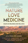 Nature, Love, Medicine: Essays on Wildness and Wellness Cover Image