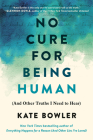 No Cure for Being Human: (And Other Truths I Need to Hear) Cover Image