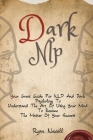 Dark NLP: Your Great Guide For NLP And Dark Psychology To Understand The Art Of Using Your Mind To Become The Master Of Your Suc Cover Image