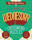 The New York Times I Love Wednesday Crossword Puzzles: 50 Medium-Level Puzzles Cover Image