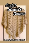 Crochet Shawls Patterns: Beautiful Shawl Tutorials: Guide to Crochet Shawls for Beginners Cover Image