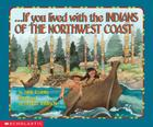 If You Lived With The Indians Of The Northwest Coast (If You…) Cover Image