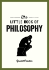 The Little Book of Philosophy: An Introduction to the Key Thinkers and Theories You Need to Know Cover Image