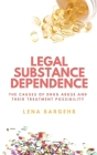 Legal Substance Dependence: The Causes of Drug Abuse and Their Treatment Possibility Cover Image
