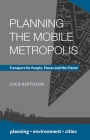 Planning the Mobile Metropolis: Transport for People, Places and the Planet Cover Image