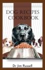 Dog Recipes Cookbook: Ultimate Guide To Homemade Dog Recipes Cover Image