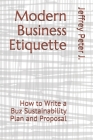 Modern Business Etiquette: How to Write a Buz Sustainability Plan and Proposal Cover Image