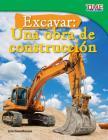Excavar: Una Obra de Construcción (Big Digs: Construction Site) (Spanish Version) Cover Image