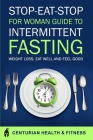 Stop Eat Stop for Woman: Guide To Intermittent Fasting Weight Loss, Eat Well and Feel Good Cover Image
