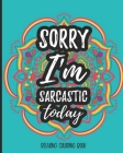 Sorry I'm Sarcastic Today Relaxing Coloring Book: Sarcastic Relaxing Adult Coloring Book Gift With Sarcastic Quotes Sayings & Beautiful Mandalas To Co Cover Image