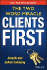 Clients First: The Two Word Miracle Cover Image