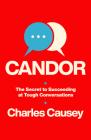 Candor: The Secret to Succeeding at Tough Conversations Cover Image