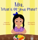 Mia, What's On Your Plate? Cover Image