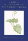 A Guide to Native Plants of the New York City Region Cover Image