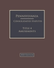Pennsylvania Consolidated Statutes Title 4 Amusements 2020 Edition Cover Image