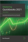 Mastering Quickbooks 2021: Leаrn Quickbooks Quickly аnd Improve Your Finаnciаl IQ. The Only Step-by-Step Guide for А Cover Image