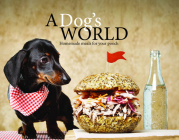 A Dog's World: Homemade meals for your pooch Cover Image