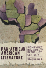 Pan–African American Literature: Signifyin(g) Immigrants in the Twenty-First Century Cover Image