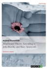 Attachment Theory According to John Bowlby and Mary Ainsworth Cover Image