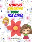 Flowers Coloring Book for Girls: Amazing Coloring & Activity Book for Girls with Floral Designs Flowers Coloring Pages for Toddlers & Girls Age 4-8, 8 Cover Image