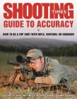 Shooting Times Guide to Accuracy: How to Be a Top Shot with Rifle, Shotgun, or Handgun Cover Image
