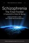 Schizophrenia: The Final Frontier - A Festschrift for Robin M. Murray (Maudsley) Cover Image