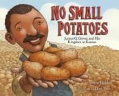 No Small Potatoes: Junius G. Groves and His Kingdom in Kansas Cover Image