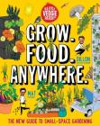 Grow. Food. Anywhere.: The New Guide to Small-Space Gardening Cover Image