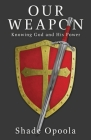 Our Weapon: Knowing God and His Power Cover Image