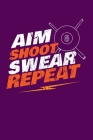 Aim Shoot Swear Repeat: Blank Lined Music Sheet Paper to Express Yourself with Song Cover Image