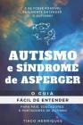 Autismo e Síndrome de Asperger: O Guia Fácil de Entender para Pais, Educadores e Portadores de Autismo: E se fosse possível realmente entender o autis Cover Image