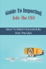 Guide To Importing Into The USA: Keys To Import Successfully Into The USA: Importing Goods Into Usa Cover Image