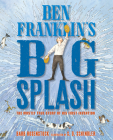 Ben Franklin's Big Splash: The Mostly True Story of His First Invention Cover Image