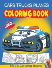 Cars, Trucks and Planes Coloring Book: Cars Activity Book for Kids Ages 2-4 and 4-8, Boys or Girls, with over 50 High Quality Illustrations of Cars, T Cover Image