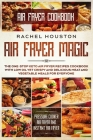 Air Fryer Cookbook: AIR FRYER MAGIC - The One-Stop Keto Air Fryer Recipes Cookbook With Low Oil Yet Crispy and Delicious Meat and Vegetabl Cover Image